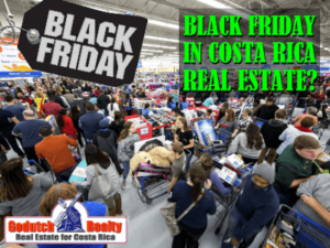 There is no Black Friday in Costa Rica real estate yet