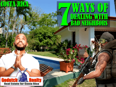 7 Ways to deal with bad neighbors in Costa Rica