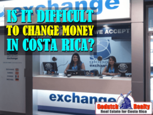 Is it difficult to change money in Costa Rica?